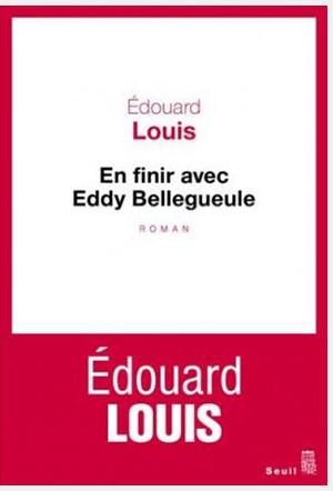 E. Louis En finir avec Eddy Bellegueule